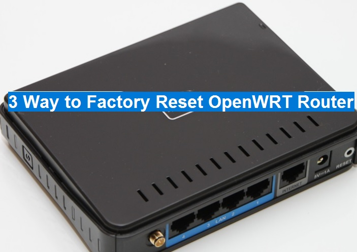 3 Way to Factory Reset OpenWrt Router Without Reset button