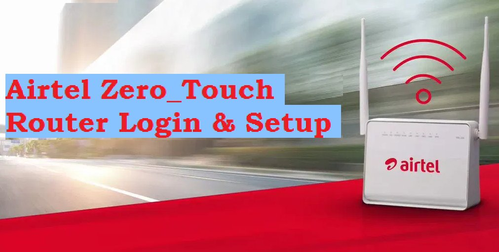 Airtel ZeroTouch Broadband Login and Setup